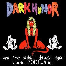 DARK HUMOR...AND THE RABBITS DANCED AGAIN SPECIAL 2001 EDITION