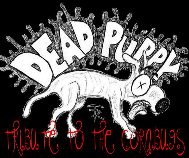 THE DEAD PUPPY TRIBUTE TO THE CORNBUGS!!