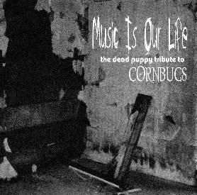 MUSIC IS OUR LIFE the dead puppy tribute to CORNBUGS