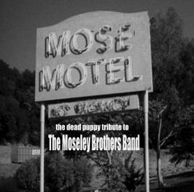 MOSE MOTEL the dead puppy tribute to THE MOSELEY BROTHERS