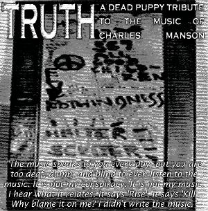 TRUTH the dead puppy tribute to CHARLES MANSON